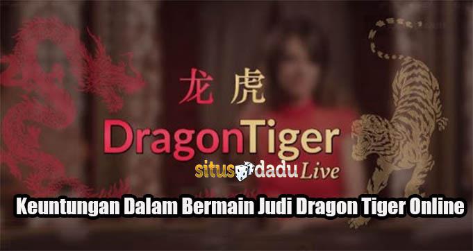 Keuntungan Dalam Bermain Judi Dragon Tiger Online