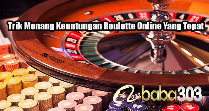Trik Menang Keuntungan Roulette Online Yang Tepat